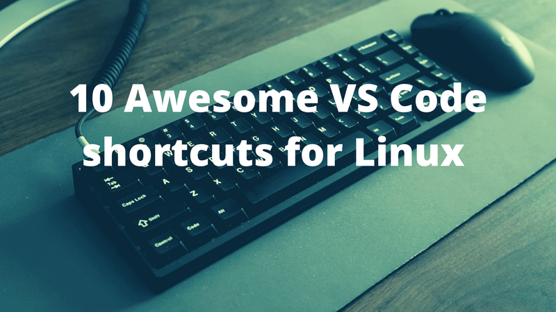 10 Awesome VS Code shortcuts for Linux