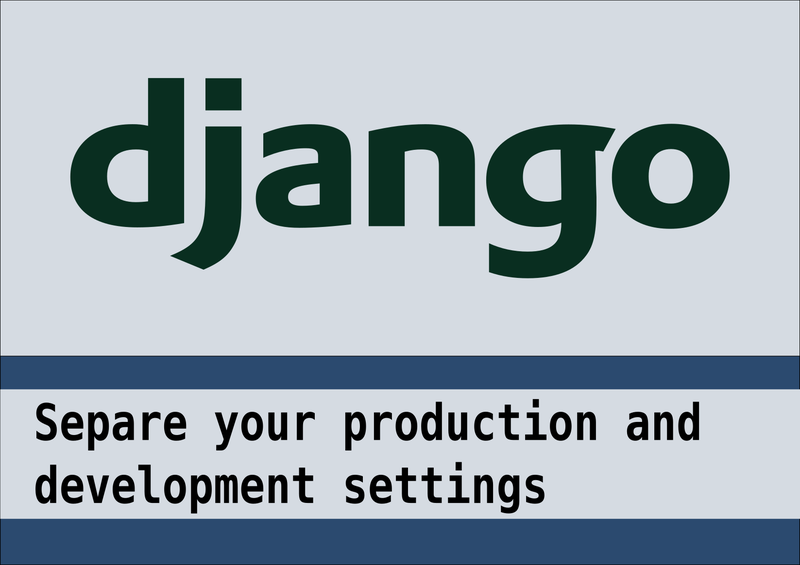 Separate your development and production settings for a django project
